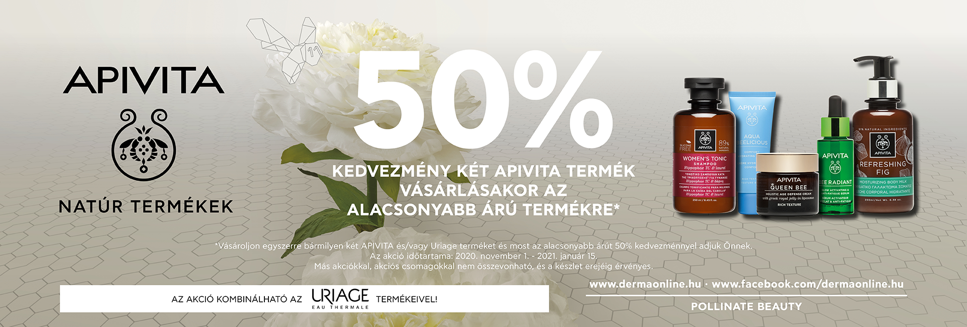 2020. december 31. és 2021. január 15. között a második Uriage vagy Apivita termékre 50% kedvezményt adunk!