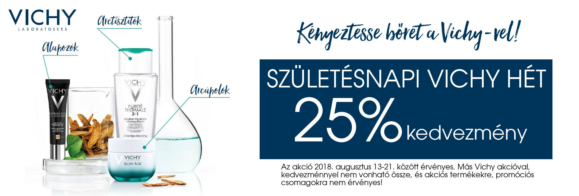 Szülinapi Vichy Napok: 2018. augusztus 13-21. között minden Vichy terméket 25%kedvezménnyel kínálunk!